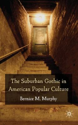 The Suburban Gothic in American Popular Culture