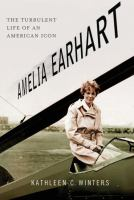 Amelia Earhart : the turbulent life of an American icon