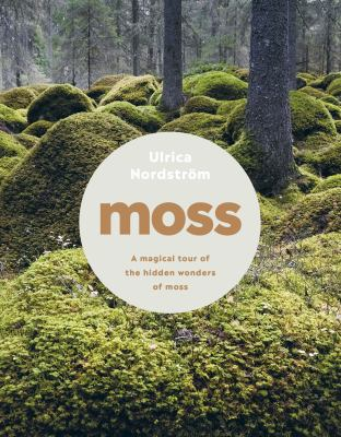 Moss : from forest to garden: a guide to the hidden world of moss