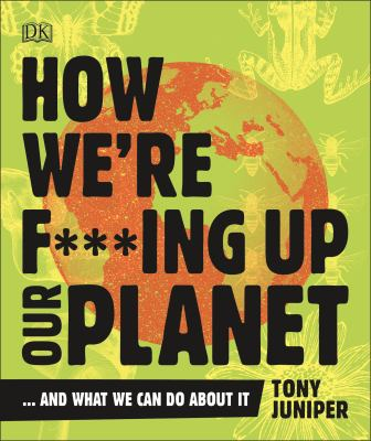 How we're f***ing up the planet