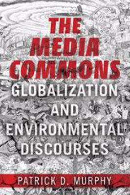 Book Cover : The media commons : globalization and environmental discourses