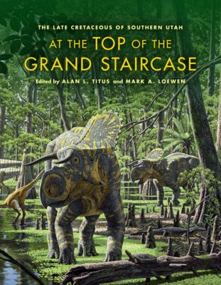 book cover: At the Top of the Grand Staircase: the late Cretaceous of Southern Utah