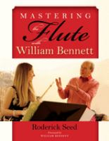 Mastering the Flute with William Bennett by Roderick Seed