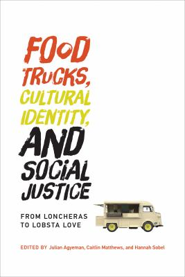 Cover Art for Food Trucks, Cultural Identity, and Social Justice by Julian Agyeman; Caitlin Matthews; Hannah Sobel; Kathleen Dunn; Ginette Wessel