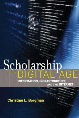 cover of Scholarship in the Digital Age: Information, Infrastructure, and the Internet