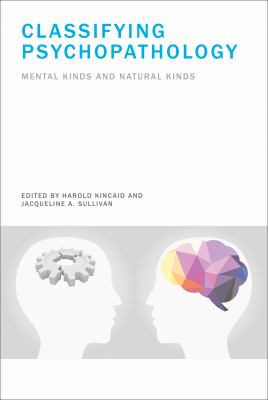 Front cover art for the book Classifying psychopathology : mental kinds and natural kinds by Harold Kincaid; Jacqueline A. Sullivan.