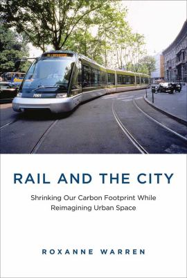 Book Cover : Rail and the City : shrinking our carbon footprint while reimagining urban space