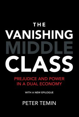 The vanishing middle class : prejudice and power in a dual economy