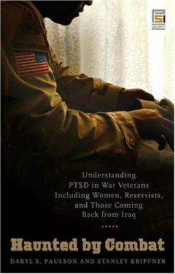 Haunted by Combat: Understanding PTSD in War Veterans Including Women, Reservists, and Those Coming Back from Iraq book cover