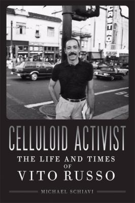 Celluloid Activist: The Life and Legacy of Vito Russo