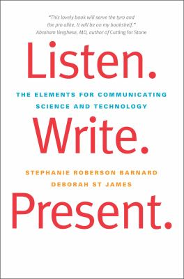 Listen. Write. Present: The Elements for Communicating Science and Technology