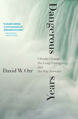 Cover of Dangerous Years: Climate Change, the Long Emergency, and the Way Forward