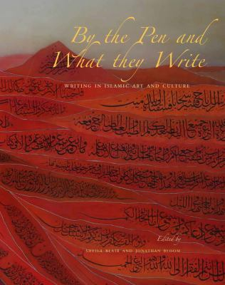 By the pen and what they write : writing in Islamic art and culture