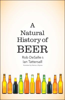 A Natural History of Beer, by Rob Desalle & Ian Tattersall