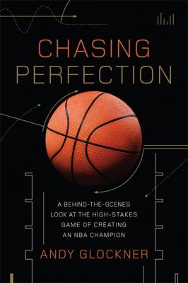 book cover: Chasing Perfection: a behind-the-scenes look at the high-stakes game of creating an NBA champion