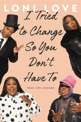 I tried to change so you don't have to by Loni Love