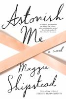 Book cover for Astonish Me by Maggie Shipstead
