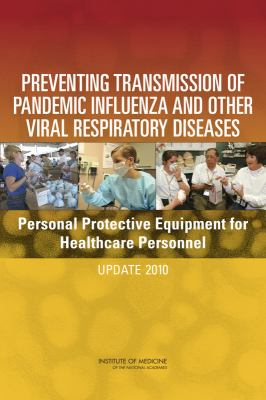 Preventing Transmission of Pandemic Influenza and Other Viral Respiratory Diseases: Personal Protective Equipment for Healthcare Personnel: Update 2010