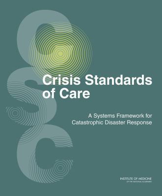 Crisis Standards of Care: A Systems Framework for Catastrophic Disaster Response: Volume 1: Introduction and CSC Framework