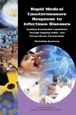 Rapid Medical Countermeasure Response to Infectious Diseases: Enabling Sustainable Capabilities Through Ongoing Public- and Private-Sector Partnerships: Workshop Summary