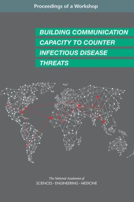Building Communication Capacity to Counter Infectious Disease Threats: Proceedings of a Workshop