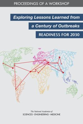 Exploring Lessons Learned from a Century of Outbreaks: Readiness for 2030: Proceedings of a Workshop