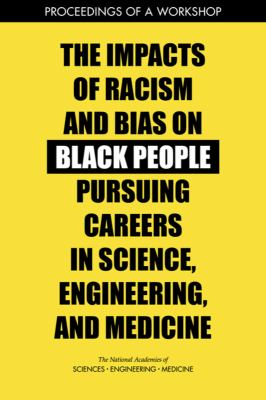 The Impacts of Racism and Bias on Black People Pursuing Careers in Science, Engineering, and Medicine