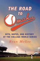 The road to Omaha : hits, hopes, & history at the College World Series