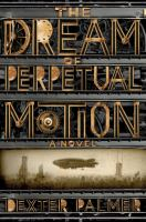 Book cover for The Dream of Perpetual Motion by Dexter Palmer