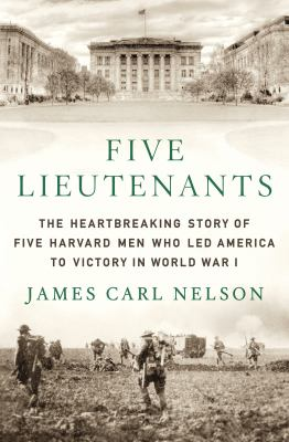 cover of Five Lieutenants: The Heartbreaking Story of Five Harvard Men Who Led America to Victory in World War I