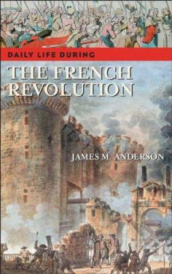 Daily Life During the French Revolution by James M. Anderson book cover image