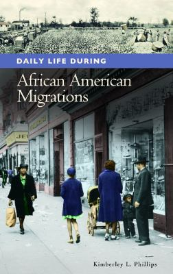 Daily Life During African American Migrations by Kimberley L. Phillips book cover image
