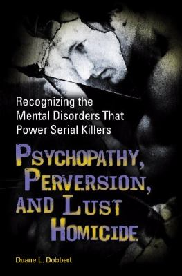 Psychopathy, Perversion, and Lust Homicide Cover Art