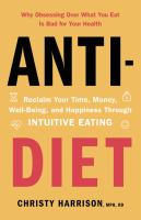 Anti-Diet: Reclaim your time, money, well-being, and happiness through intuitive eating by Christy Harrison