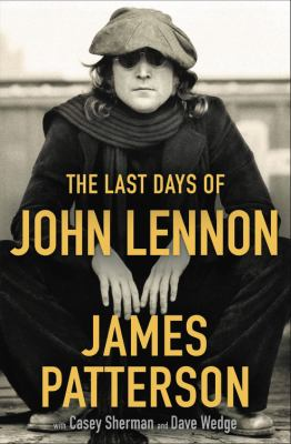 The last days of John Lennon by Patterson, James, 1947- author.