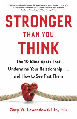 Stronger than you think : the 10 blind spots that undermine your relationship... and how to see past them