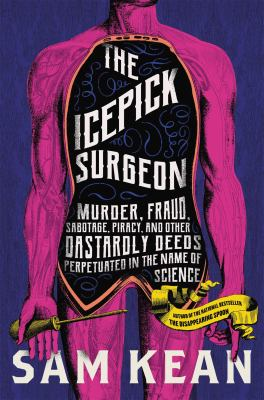 The icepick surgeon : murder, fraud, sabotage, piracy, and other dastardly deeds perpetrated in the name of science