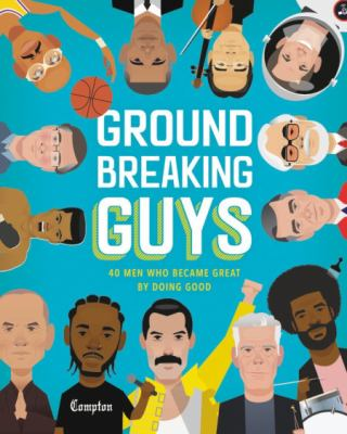 Groundbreaking Guys: 40 men who became great by doing good — Our history books are full of great men, from inventors to explorers to presidents. But these great men were not always good men. It
