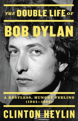 The double life of Bob Dylan : a restless, hungry feeling, 1941-1966