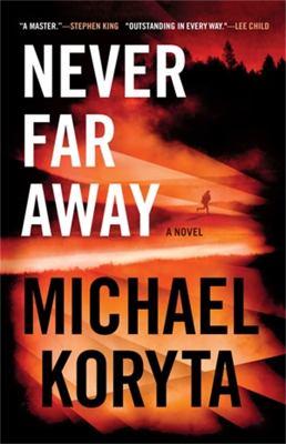 Never far away / by Koryta, Michael,