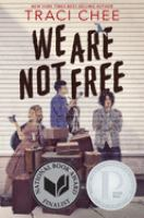We Are Not Free by Chee, Traci © 2020 (Added: 9/10/20)