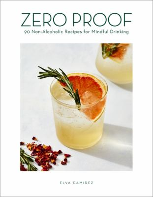 Zero proof cocktails : 90 non-alcoholic recipes for mindful drinking
