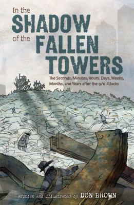 In the shadow of the fallen towers : the seconds, minutes, hours, days, weeks, months, and years after the 9/11 attacks