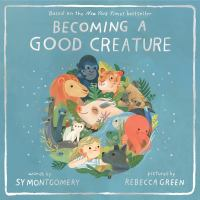 Becoming+a+good+creature by Montgomery, Sy © 2020 (Added: 12/30/20)