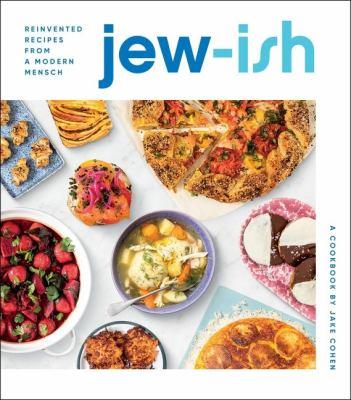 Jew-ish : reinvented recipes from a modern mensch : a cookbook
