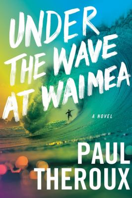Under the wave at Waimea / by Theroux, Paul,
