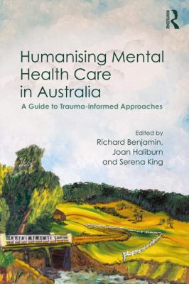 Humanising mental health care in Australia : a guide to trauma-informed approaches