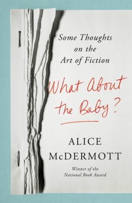 What about the baby? : some thoughts on the art of fiction