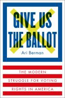 Book cover for Give Us The Ballot by Ari Berman