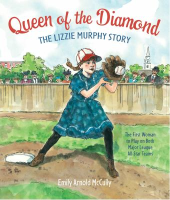 Queen of the Diamond: The Lizzie Murphy Story by Emily Arnold McCully